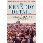 The Kennedy Detail: JFK's Secret Service Agents Break Their Silence - Gerald Blaine, Lisa McCubbin, Clint Hill