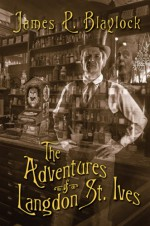 The Adventures of Langdon St. Ives - James P. Blaylock