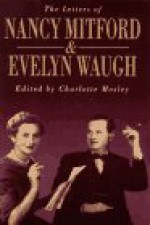The Letters of Nancy Mitford and Evelyn Waugh - Charlotte Mosley, Evelyn Waugh