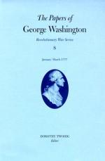 Papers of George Washington: January-March 1777 (Papers of George Washington, Revolutionary War Series) - George Washington, Edward G. Lengel