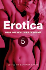 Erotica, Volume 5 - Barbara Cardy, Nicky B, Rowan K, Gary Philpott, Belinda Wolf