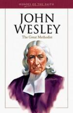 John Wesley: Founder of the Methodist Church - Sam Wellman