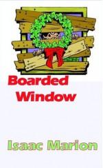 Boarded Window - Isaac Marion
