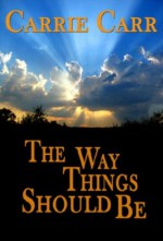 The Way Things Should Be: Book 6 in The Lex & Amanda Series - Carrie Carr