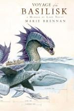 Voyage of the Basilisk: A Memoir by Lady Trent - Marie Brennan