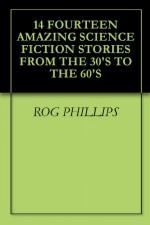 "14 FOURTEEN AMAZING SCIENCE FICTION STORIES FROM THE 30'S TO THE 60'S - Rog Phillips, Gerald Vance, Neil R. Jones, Edmond Hamilton, TAYLOR H. GREENFIELD, Neil Goble, James H. Schmitz, H.B. Fyfe, Mack Reynolds, E.E. ""Doc"" Smith"