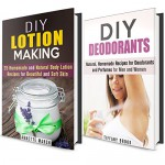 Homemade Lotions and Deodorants Box Set: Over 40 DIY Non-Toxic Recipes for Your Skin and Body (DIY Homemade Beauty Products) - Annette Marsh, Tiffany Brook