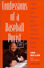 Confessions of a Baseball Purist: What's Right--And Wrong--With Baseball, as Seen from the Best Seat in the House - Jon Miller, Mark Hyman
