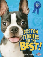 Boston Terriers Are the Best! (Best Dogs Ever) - Elaine Landau