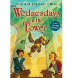 [ WEDNESDAYS IN THE TOWER ] By George, Jessica Day ( Author) 2013 [ Hardcover ] - Jessica Day George