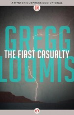 The First Casualty - Gregg Loomis
