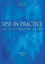 SPSS in Practice, 2ed: An Illustrated Guide - Basant K. Puri