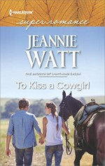 To Kiss a Cowgirl (The Brodys of Lightning Creek) - Jeannie Watt