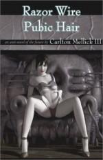 Razor Wire Pubic Hair - Carlton Mellick III