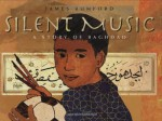 Silent Music: A Story of Baghdad - James Rumford