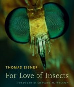 For Love of Insects - Thomas Eisner, Edward O. Wilson