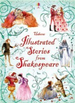 Illustrated Stories from Shakespeare - Rosie Dickins, Anna Claybourne, Lesley Sims, Conrad Mason, Louie Stowell, Christa Unzner-Fischer, Jana Costa, Serena Riglietti