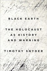 Black Earth: The Holocaust as History and Warning by Timothy Snyder (2015-09-08) - Timothy Snyder