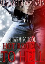 Hot Roddin' To Hell: A Charm School Novella - Joe Nazzaro at One More Time Editing, Elizabeth Watasin