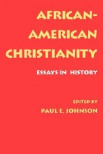 African-American Christianity: Essays in History - Paul E. Johnson, Vincent Harding