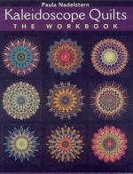 Kaleidoscope Quilts: The Workbook: Create One-Block Masterpieces; New Step-By-Step Instructions - Paula Nadelstern