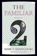 The Familiar, Volume 2: Into the Forest - Mark Z. Danielewski