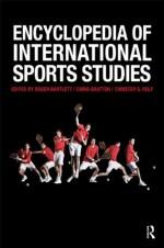 Encyclopedia of International Sports Studies - Roger Bartlett, Chris Gratton, Christer G. Rolf