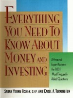 Everything You Need To Know About Money and Investing: A Financial Expert Answers the 1,001 Most Frequently Asked Questions - Sarah Young Fisher, Carol Turkington