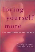Loving Yourself More: 101 Meditations for Women - Virginia Ann Froehle