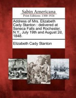 Address of Mrs. Elizabeth Cady Stanton: Delivered at Seneca Falls and Rochester, N.Y., July 19th and August 2D, 1848 - Elizabeth Cady Stanton