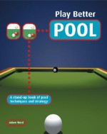 Play Better Pool: A Stand-Up Book of Pool Techniques and Strategies - Tony Parsons