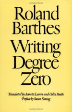 Writing Degree Zero - Roland Barthes, Susan Sontag, Annette Lavers