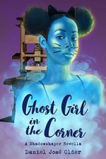 Ghost Girl in the Corner: A Shadowshaper Novella - Daniel José Older
