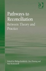 Pathways to Reconciliation: Between Theory and Practice - Ashgate Publishing Group, Philipa Rothfield, Cleo Fleming