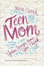 Teen Mom: You're Stronger Than You Think - Tricia Goyer