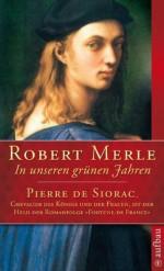 In unseren grünen Jahren: Roman (Fortune de France) (German Edition) - Robert Merle, Andreas Klotsch
