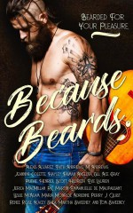 Because Beards - Hayley Faiman, Alexis Alvarez, Kacey Shea, Scott Hildreth, Renee Rose, Leslie McAdam, Maria Monroe, Ruthie Henrick, Ace Gray, M. Andrews, R.C. Martin, Jeannine Colette, Angelita Gill, Adrienne Perry, Jerica MacMillan, Martha Sweeney, J. Quist, Evie Lauren, Thomas Sweeney, E