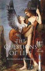 The Questions of Life: An Invitation to Philosophy - Fernando Savater