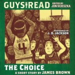 Guys Read: The Choice - James Brown, J.D. Jackson