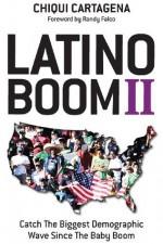 Latino Boom II: Catch the Biggest Demographic Wave Since the Baby Boom - Chiqui Cartagena