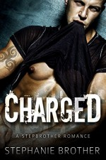 Charged: A Stepbrother Romance Novel (With FREE bonus novel Heated!) - Stephanie Brother