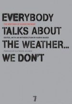 Everybody Talks About the Weather . . . We Don't: The Writings of Ulrike Meinhof - Bettina Rohl, Ulrike Meinhof, Elfriede Jelinek, Karin Bauer, Von Flotow, Luise