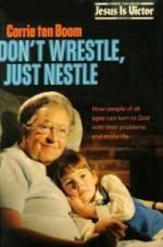 Don't Wrestle, Just Nestle - Corrie ten Boom