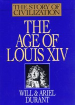 The Age of Louis XIV - Will Durant, Ariel Durant