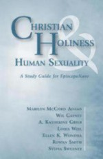 Christian Holiness & Human Sexuality: A Study Guide for Episcopalians - Ruth A. Meyers, Gary R. Hall