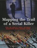 Mapping the Trail of a Serial Killer: How the World's Most Infamous Murderers Were Tracked Down - Brenda Ralph Lewis