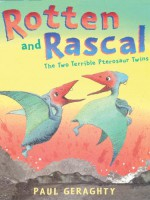 Rotten and Rascal: The Two Terrible Pterosaur Twins - Paul Geraghty