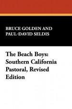 The Beach Boys: Southern California Pastoral, Revised Edition - Bruce Golden, Paul David Seldis