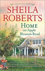 Home on Apple Blossom Road (Life in Icicle Falls) - Sheila Roberts
