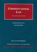 Constitutional Law, 17th, 2012 Supplement - Kathleen M. Sullivan, Gerald Gunther